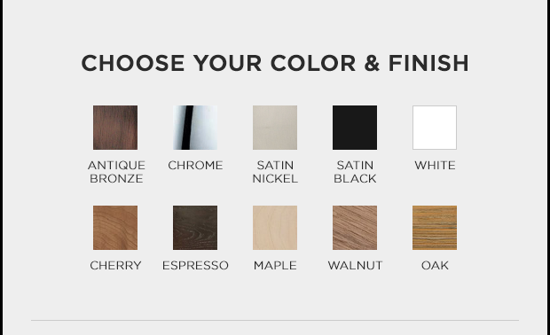 choose your color and finish